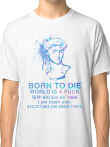 Born to Die / World is a Fuck (Holographic) Classic T-Shirt