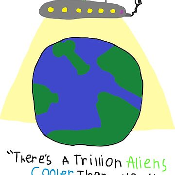 There's A Trillion Aliens Cooler Than YOU  by AlexAdamsonArt