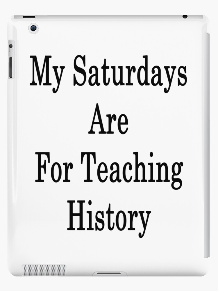 My Saturdays Are For Teaching History  by supernova23