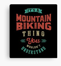 It's a Mountain Biking Thing | Sports Canvas Print