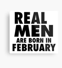 Real Men Are Born In February (Black) Metal Print