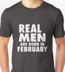 Real Men Are Born In February (White) T-Shirt
