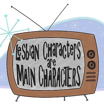 Lesbian Characters are Main Characters by neutralghost