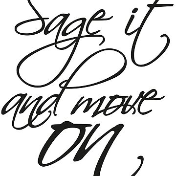 Sage It and Move On by artwithmeaning