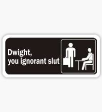 Dwight, you ignorant slut Sticker