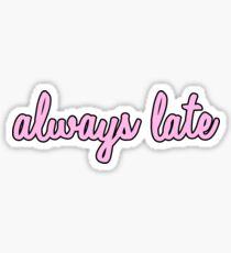 always late! Sticker
