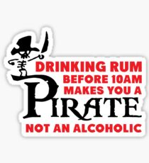 Drinking rum before 10am like a pirate Sticker