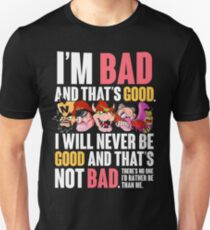 Bad and that's Good Unisex T-Shirt