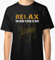 Bass Player -Relax The Bass Player Is Here Classic T-Shirt