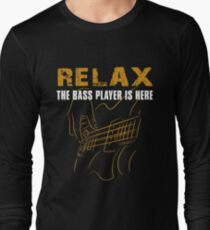 Bass Player -Relax The Bass Player Is Here T-Shirt