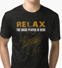 Bass Player -Relax The Bass Player Is Here Tri-blend T-Shirt