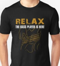 Bass Player -Relax The Bass Player Is Here Unisex T-Shirt