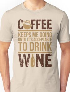 Coffee keeps me going until it's acceptable to drink wine Unisex T-Shirt