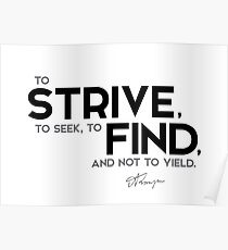 strive, seek, find - alfred tennyson Poster