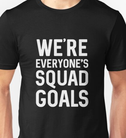 We're Everyone's Squad Goals Unisex T-Shirt