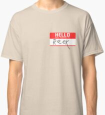 Hello, my name is Reek Classic T-Shirt
