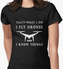 I Fly Drones & I know Things Women's Fitted T-Shirt