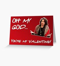 Oh my god, you're my valentine! Greeting Card