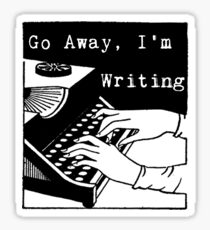 Go Away, I'm Writing Sticker