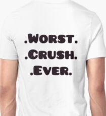 Worst Crush Ever  T-Shirt