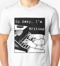 Go Away, I'm Writing Unisex T-Shirt