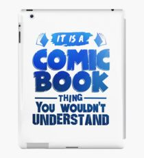 It Is A Comic Book Thing You Wouldn't Understand iPad Case/Skin