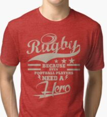 RUGBY!   EVEN FOOTBALLERS NEED HEROES! Tri-blend T-Shirt