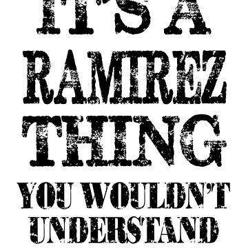 Its A Ramirez Thing You Wouldnt Understand Funny Cute Gift T Shirt For Men Women by arcadetoystore