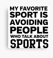 My favorite sport is avoiding people who talk about sports Canvas Print