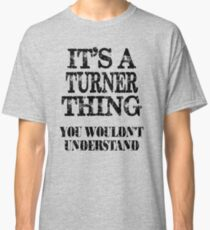 Its A Turner Thing You Wouldnt Understand Funny Cute Gift T Shirt For Men Women Classic T-Shirt