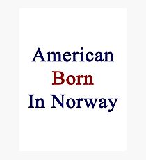 American Born In Norway  Photographic Print