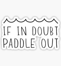 If in doubt paddle out Sticker