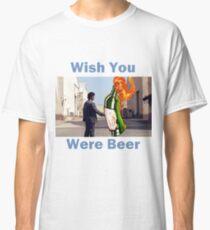 Wish You Were Beer Unique Design Classic T-Shirt