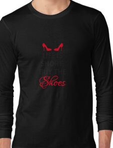 Life is short, buy the shoes. Long Sleeve T-Shirt