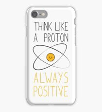 Think Like a Proton, Always Positive :) iPhone Case/Skin