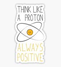 Think Like a Proton, Always Positive :) Sticker