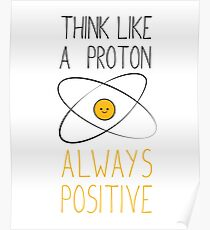 Think Like a Proton, Always Positive :) Poster