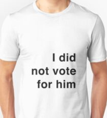 I did not vote for him T-Shirt