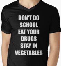 Don't do school eat your drugs stay in vegetables Men's V-Neck T-Shirt