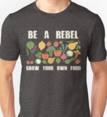 Be A Rebel and Grow Your Own Food Organic off Grid Lifestyle Funny Vegan Tee Shirt Unisex T-Shirt