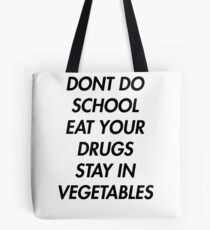 Don't do school, eat your drugs, stay in vegetables Tote Bag