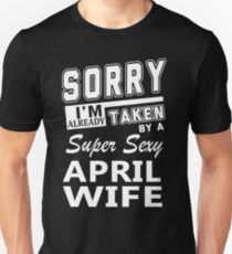 Sorry I'm Already Taken By A Super Sexy April Wife T-Shirt