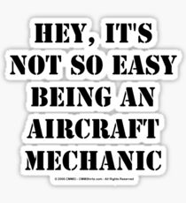 Hey, It's Not So Easy Being An Aircraft Mechanic - Black Text Sticker