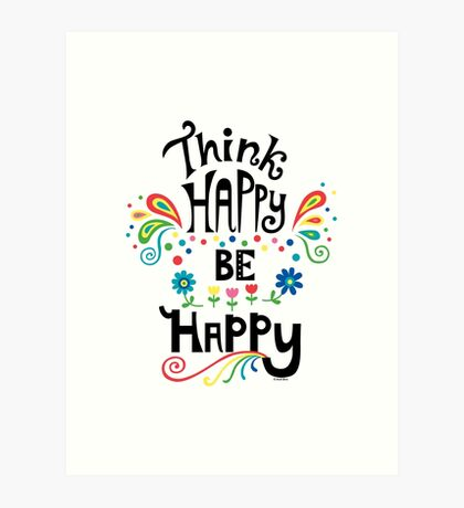 Think Happy Be Happy Art Print