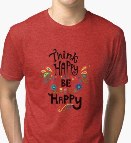 Think Happy Be Happy Tri-blend T-Shirt