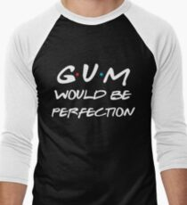 Gum would be perfection Men's Baseball ¾ T-Shirt