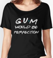 Gum would be perfection Women's Relaxed Fit T-Shirt