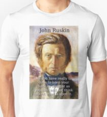 All You Have Really To Do - John Ruskin T-Shirt