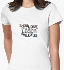 Show Love for the loser in all of us Women's Fitted T-Shirt