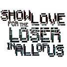 Show Love for the loser in all of us by Coin3ip